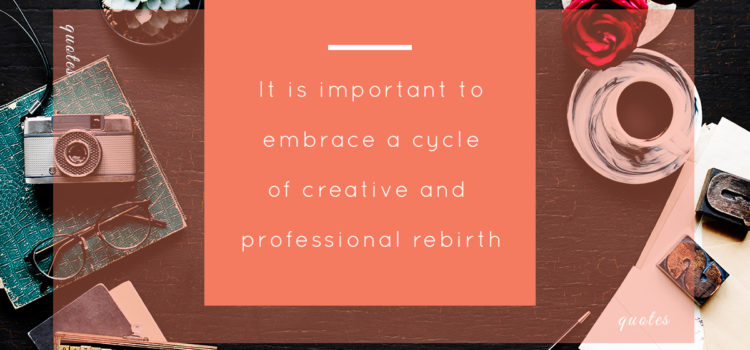 Creative & Professional Rebirth – A New Series