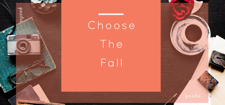Creative & Professional Rebirth – Choose the Fall