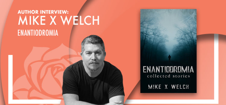 Author Interview: Mike X Welch – ENANTIODROMIA