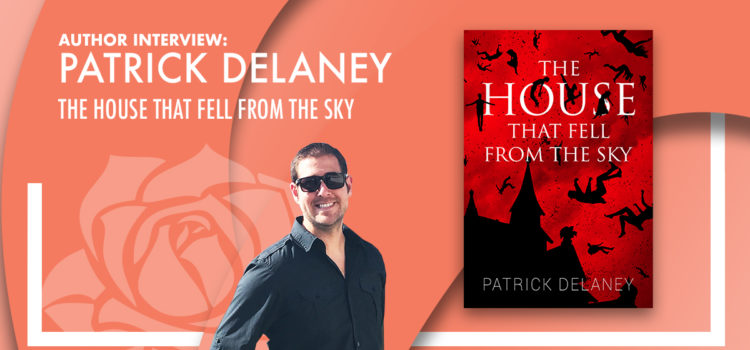 Author Interview: Patrick Delaney – The House that Fell from the Sky