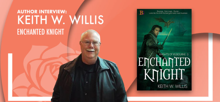 Author Interview: Keith W. Willis – Enchanted Knight