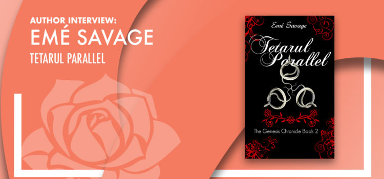 Author Interview: Emé Savage – Tetarul Parallel