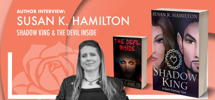 Author Interview: Susan K. Hamilton – Shadow King & The Devil Inside